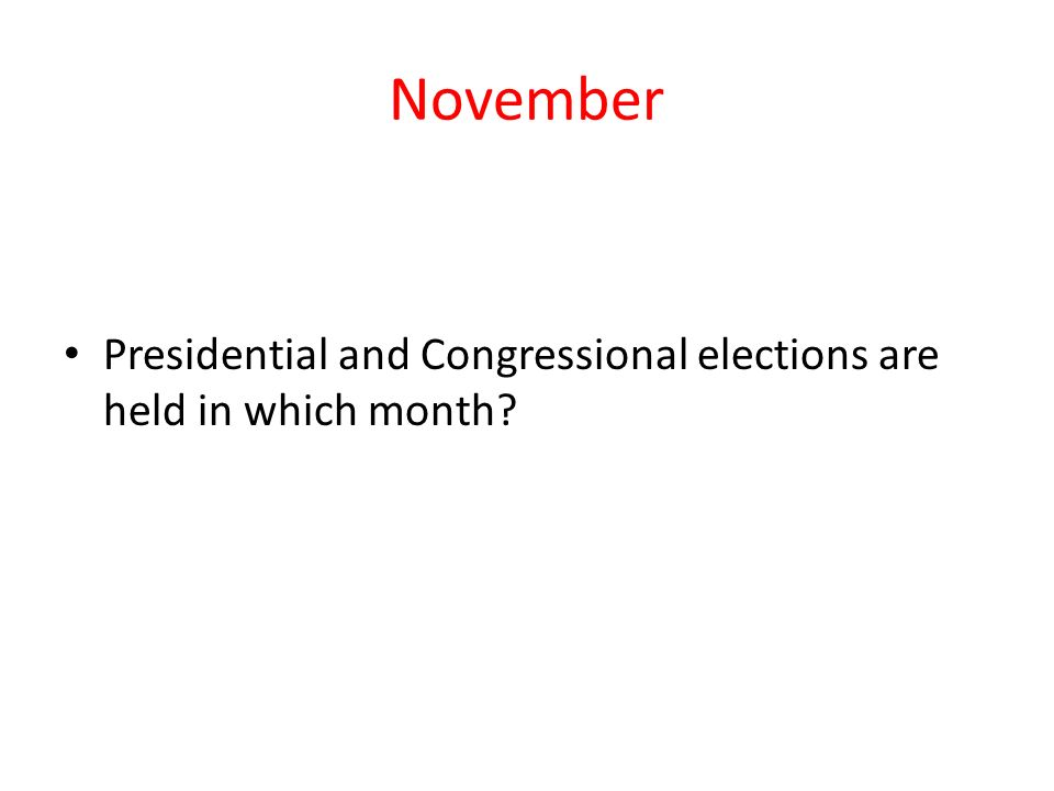 November Presidential and Congressional elections are held in which month