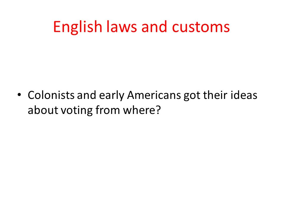 English laws and customs Colonists and early Americans got their ideas about voting from where