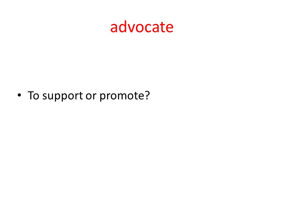 advocate To support or promote