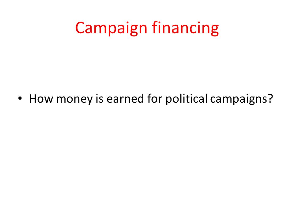Campaign financing How money is earned for political campaigns