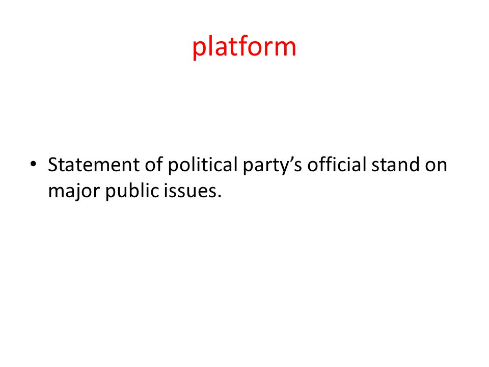 platform Statement of political party's official stand on major public issues.