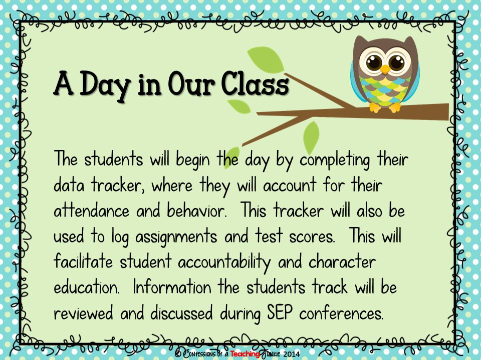 A Day in Our Class The students will begin the day by completing their data tracker, where they will account for their attendance and behavior.