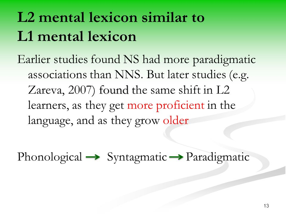 13 L2 mental lexicon similar to L1 mental lexicon found t Earlier studies found NS had more paradigmatic associations than NNS.