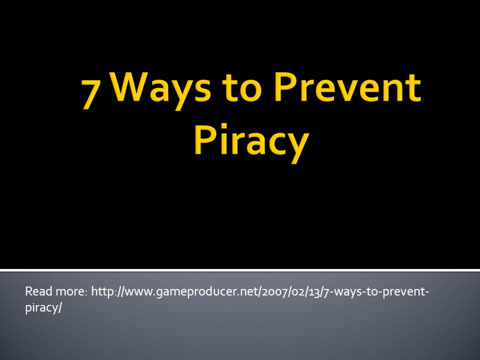 Read more: http://www.gameproducer.net/2007/02/13/7-ways-to-prevent- piracy/