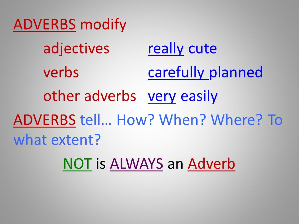 ADVERBS modify adjectives really cute verbs carefully planned other adverbs very easily ADVERBS tell… How.