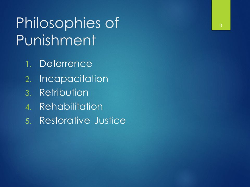 Philosophies of Punishment 1. Deterrence 2. Incapacitation 3.