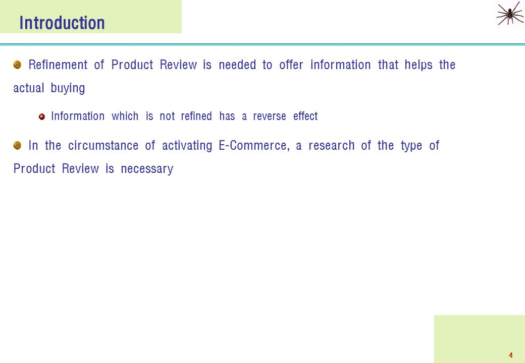 4 Refinement of Product Review is needed to offer information that helps the actual buying Information which is not refined has a reverse effect In the circumstance of activating E-Commerce, a research of the type of Product Review is necessary Introduction
