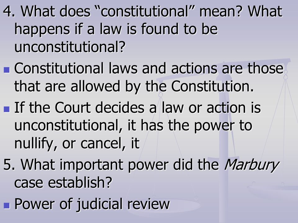4. What does constitutional mean. What happens if a law is found to be unconstitutional.