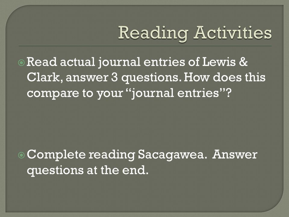  Read actual journal entries of Lewis & Clark, answer 3 questions.