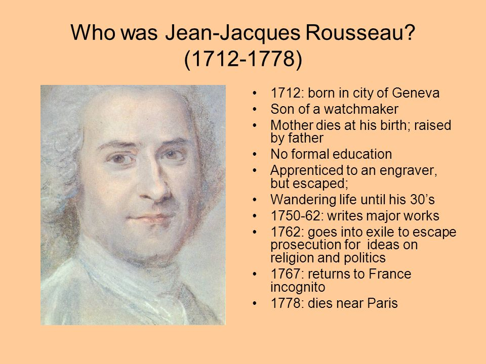 a biography of jean jacques rousseau the swiss french philosopher Jean-jacques rousseau (/ r uː ˈ s oʊ / french: [ʒɑ̃ʒak ʁuso] 28 june 1712 – 2 july 1778) was a francophone genevan philosopher, writer, and composer of the 18th century.