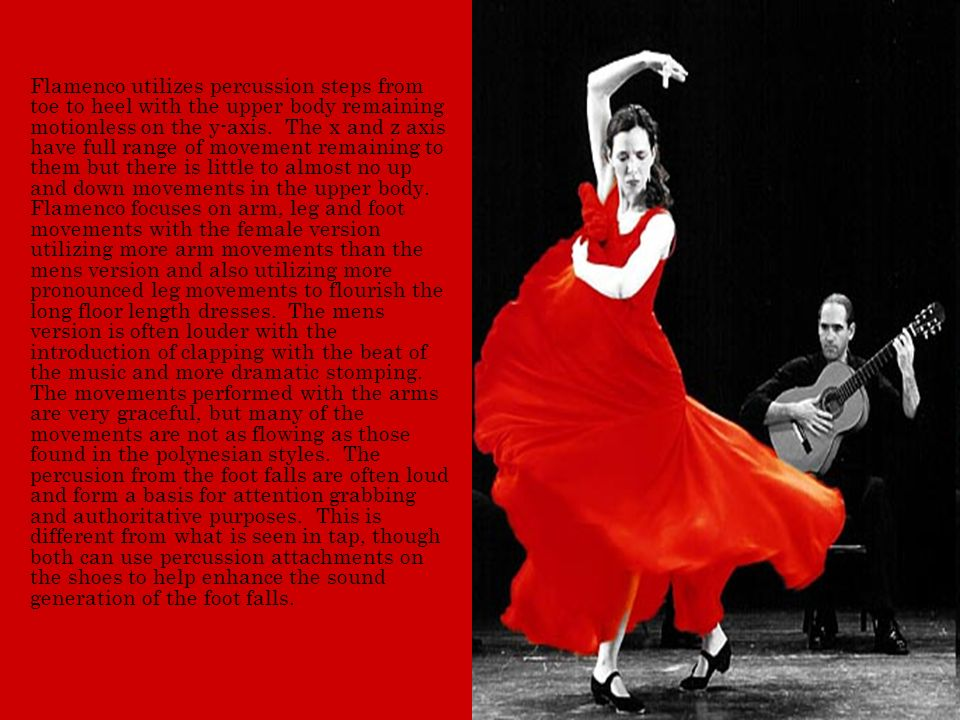 Flamenco utilizes percussion steps from toe to heel with the upper body remaining motionless on the y-axis.