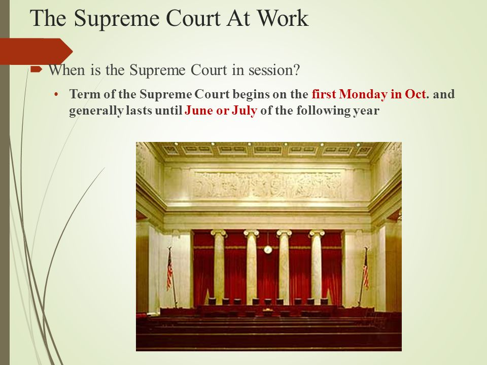 The Supreme Court At Work  When is the Supreme Court in session.