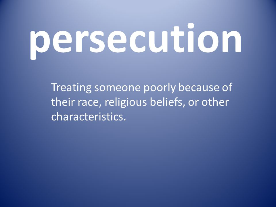 Treating someone poorly because of their race, religious beliefs, or other characteristics.