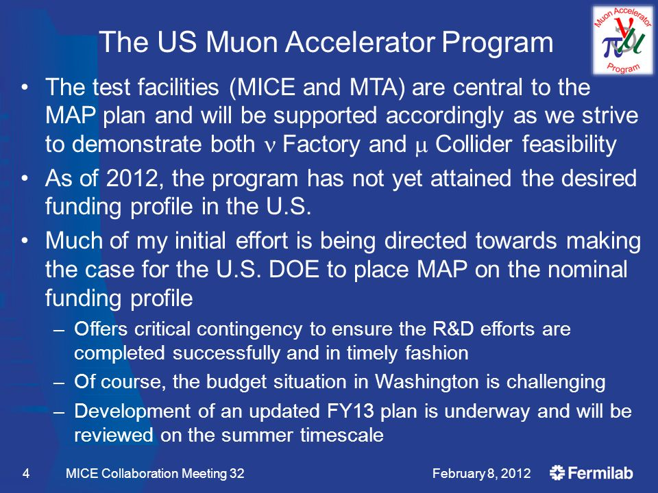 The US Muon Accelerator Program The test facilities (MICE and MTA) are central to the MAP plan and will be supported accordingly as we strive to demonstrate both Factory and  Collider feasibility As of 2012, the program has not yet attained the desired funding profile in the U.S.