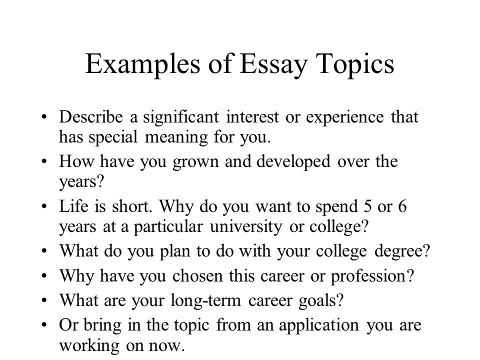 college admission essays why your choice of essay matters ppt  examples of essay topics describe a significant interest or experience that has special meaning for you
