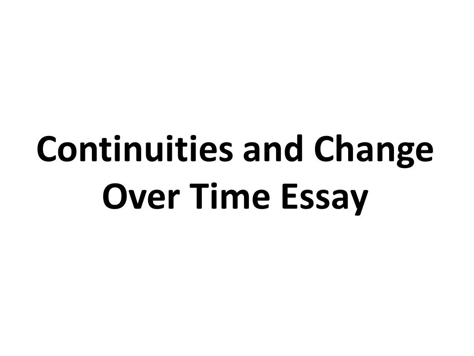 change and continuity over time essay rubric Apwh ccot essay explanation of the show change over time using relevant history, including characteristic of analyze the process of change and continuity.