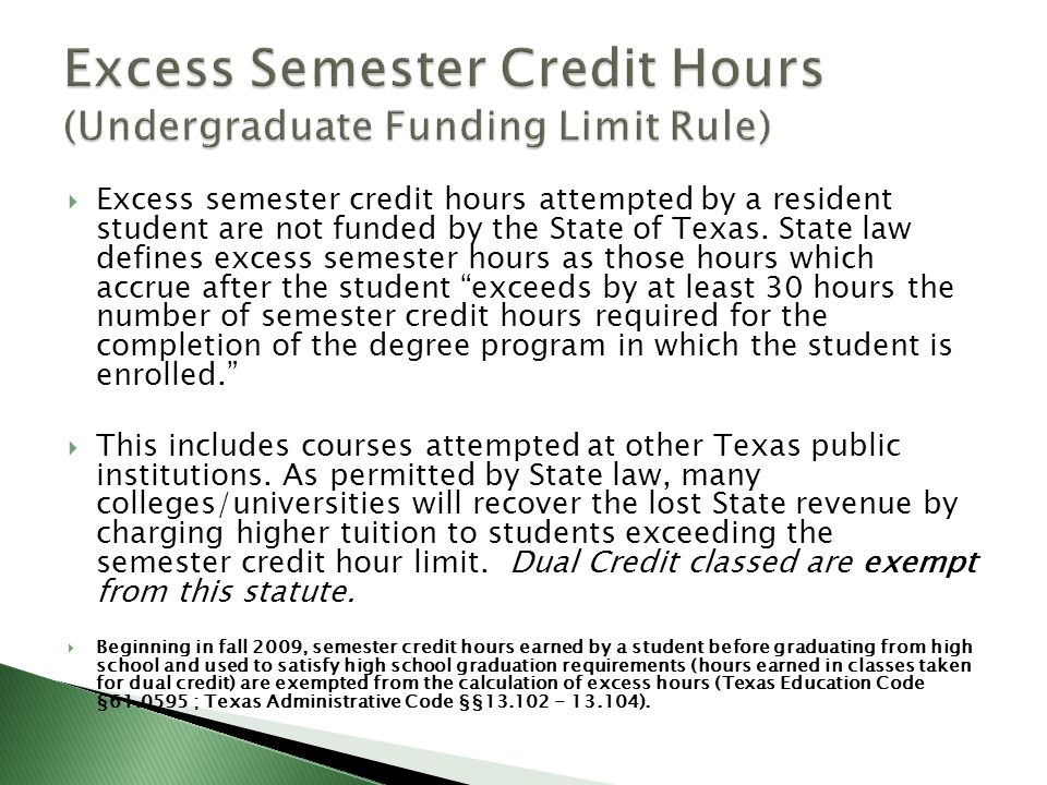  Excess semester credit hours attempted by a resident student are not funded by the State of Texas.
