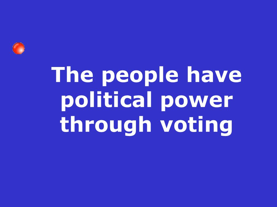 The people have political power through voting