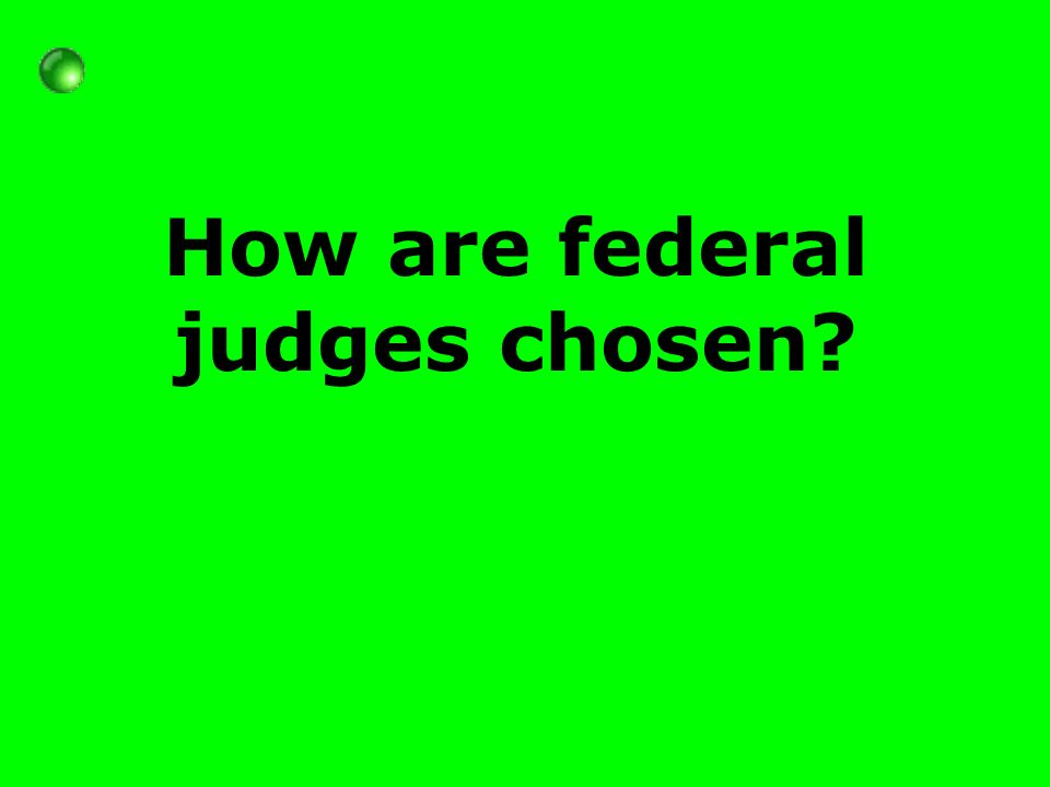 How are federal judges chosen