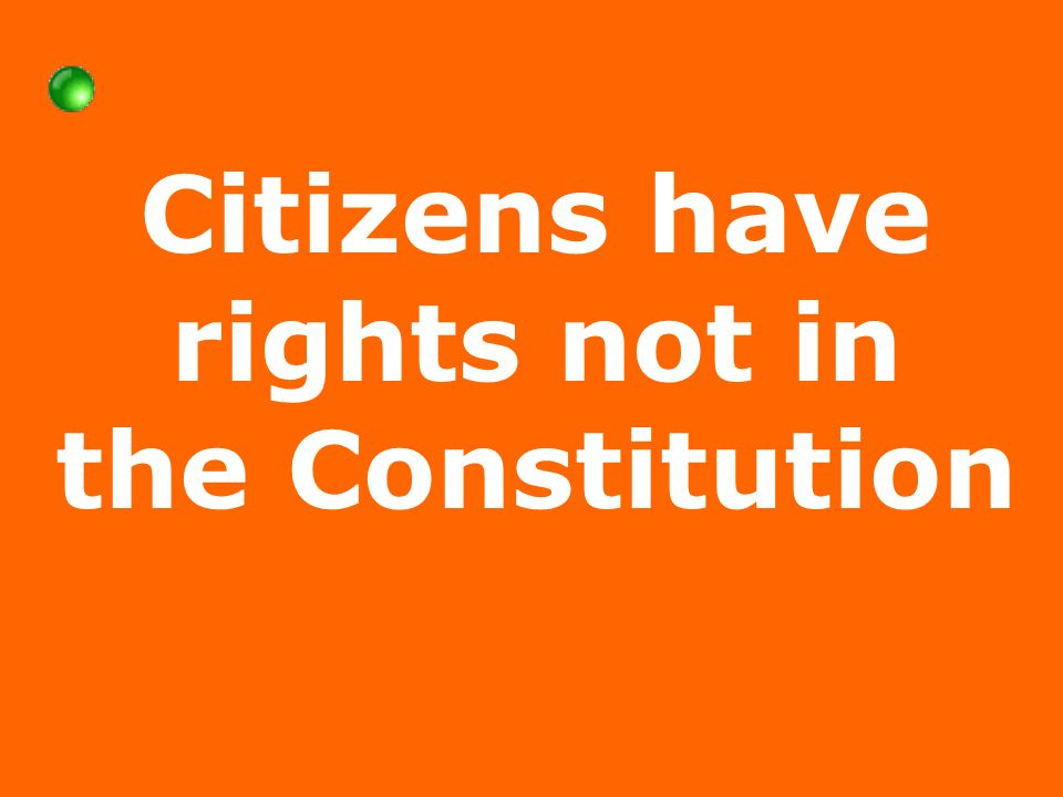 Citizens have rights not in the Constitution