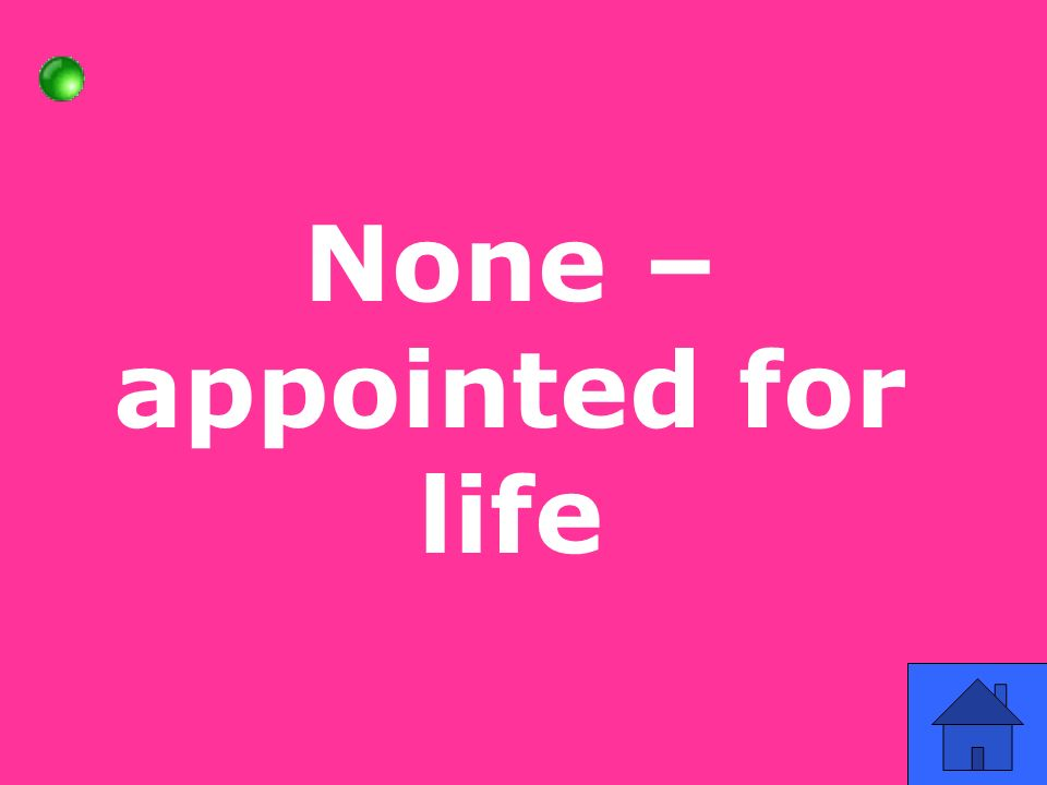 None – appointed for life
