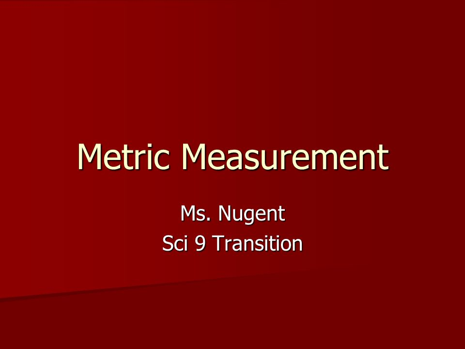 Metric Measurement Ms. Nugent Sci 9 Transition