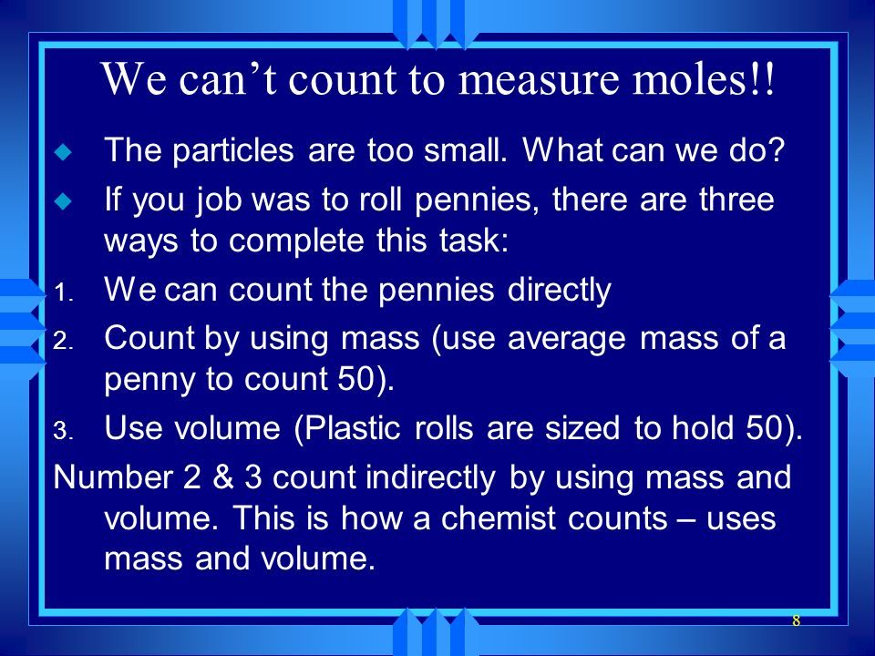 We can't count to measure moles!. u The particles are too small.