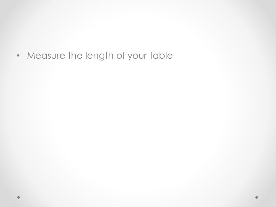 Measure the length of your table