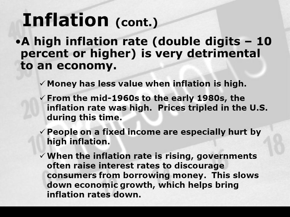 Inflation (cont.) A high inflation rate (double digits – 10 percent or higher) is very detrimental to an economy.