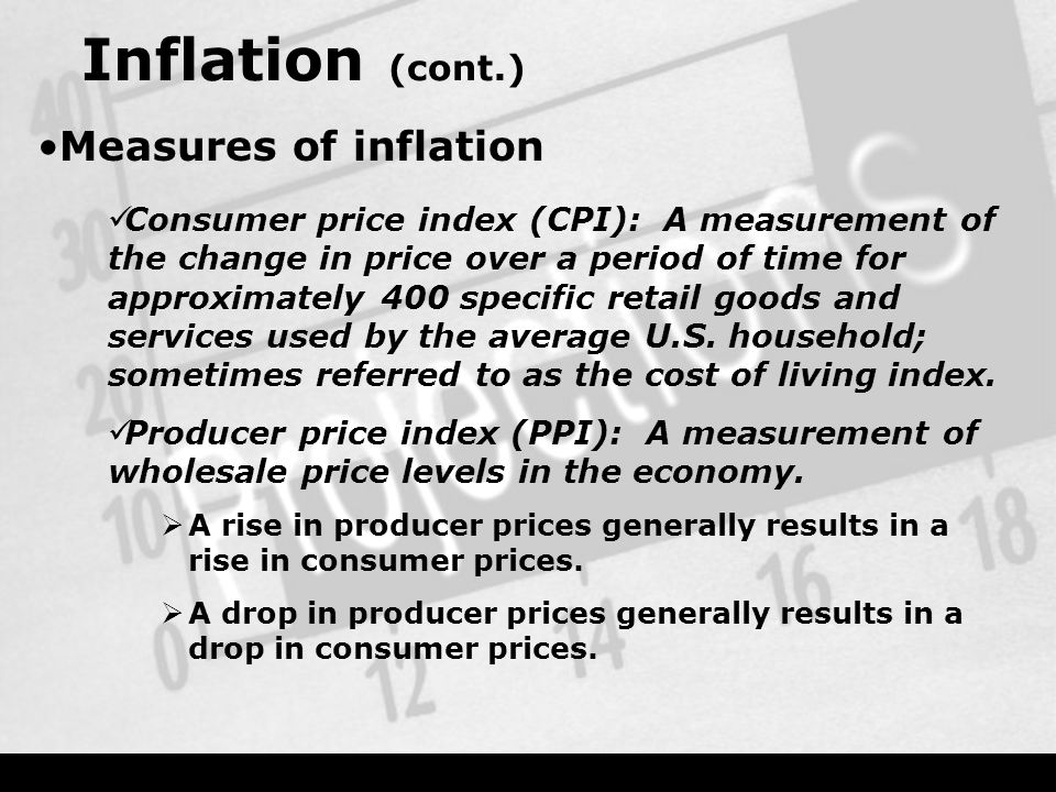 Inflation (cont.) Measures of inflation Consumer price index (CPI): A measurement of the change in price over a period of time for approximately 400 specific retail goods and services used by the average U.S.