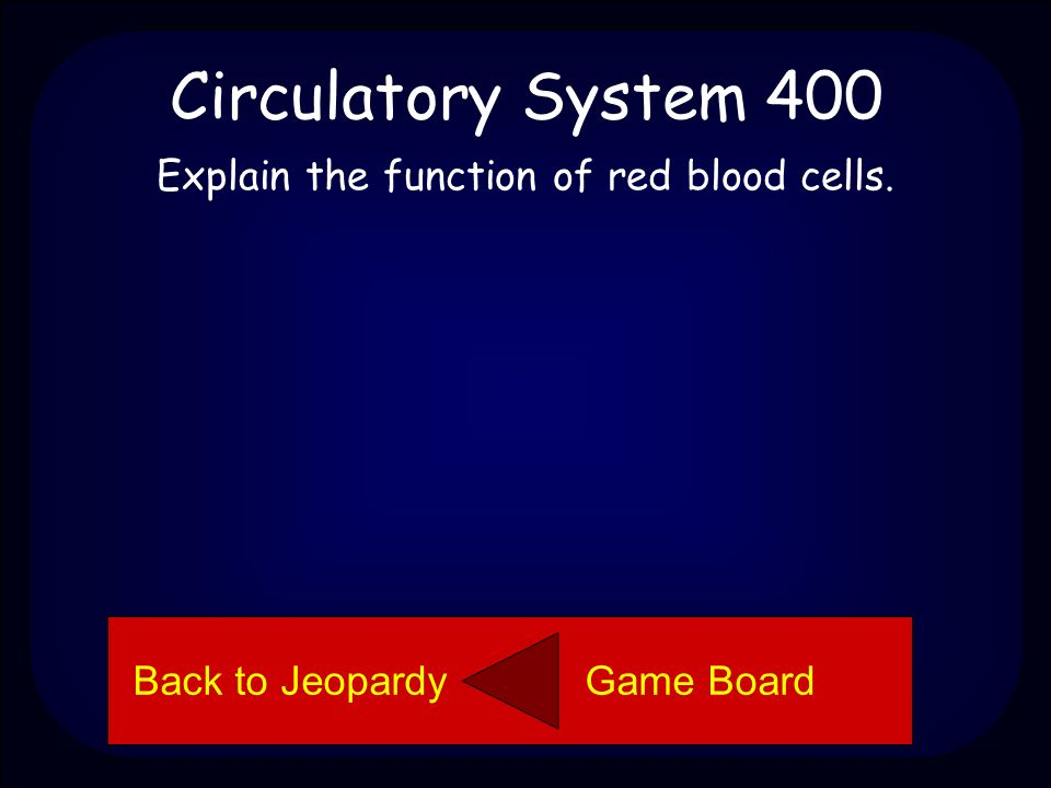 Circulatory System 300 Arteries are vessels (tubes) that carry blood away from the heart.