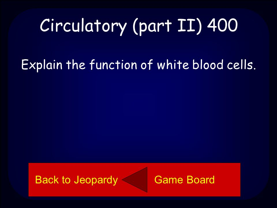 Circulatory (part II) 300 Veins are vessels (tubes) that carry blood back to the heart.