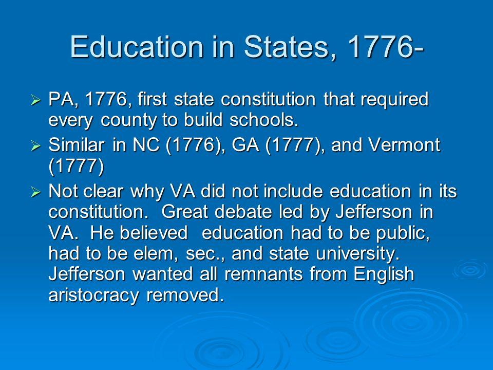 Education in States,  PA, 1776, first state constitution that required every county to build schools.