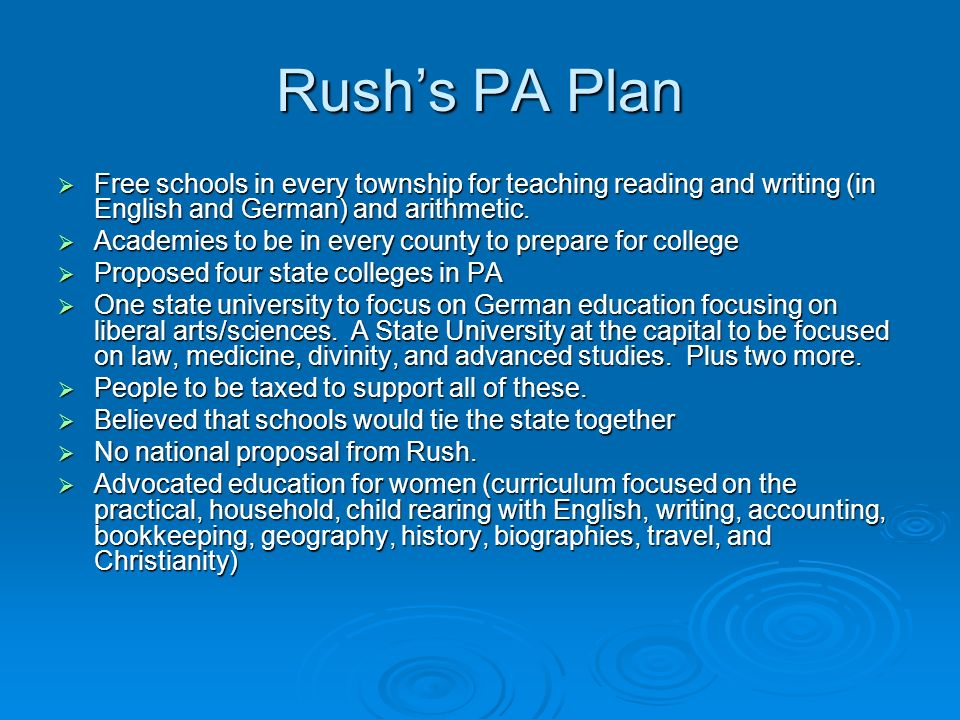 Rush's PA Plan  Free schools in every township for teaching reading and writing (in English and German) and arithmetic.