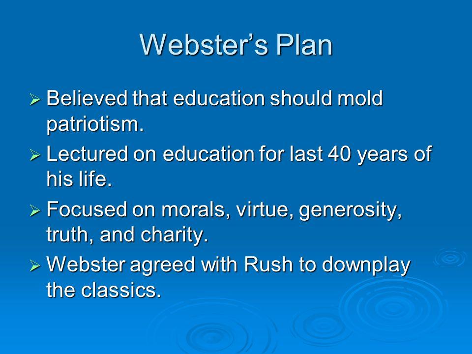 Webster's Plan  Believed that education should mold patriotism.