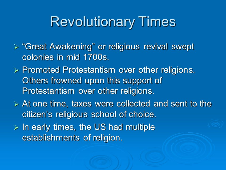 Revolutionary Times  Great Awakening or religious revival swept colonies in mid 1700s.