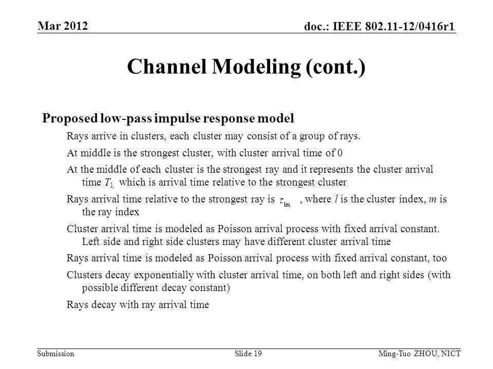 Submission doc.: IEEE /0416r1 Channel Modeling (cont.) Proposed low-pass impulse response model Rays arrive in clusters, each cluster may consist of a group of rays.