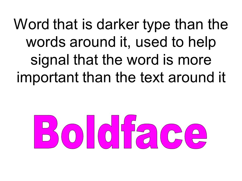 Word that is darker type than the words around it, used to help signal that the word is more important than the text around it