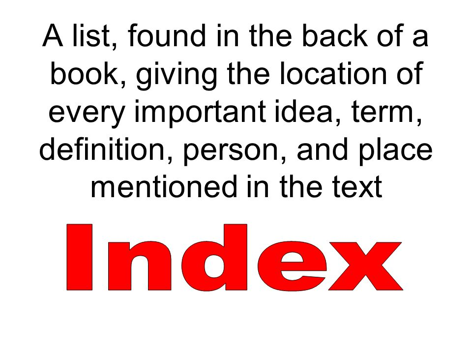 A list, found in the back of a book, giving the location of every important idea, term, definition, person, and place mentioned in the text