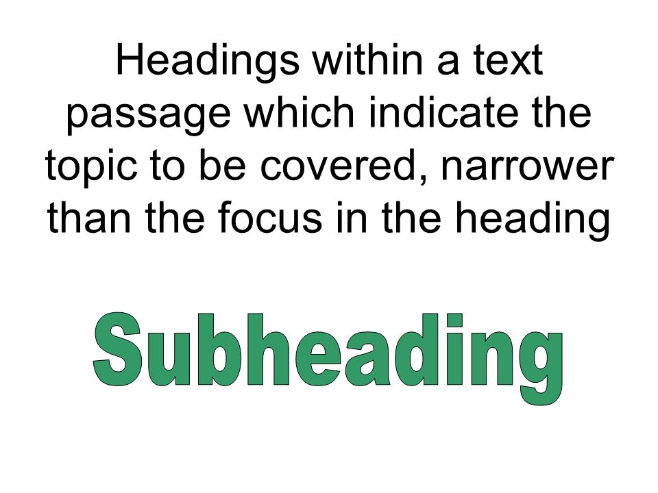 Headings within a text passage which indicate the topic to be covered, narrower than the focus in the heading