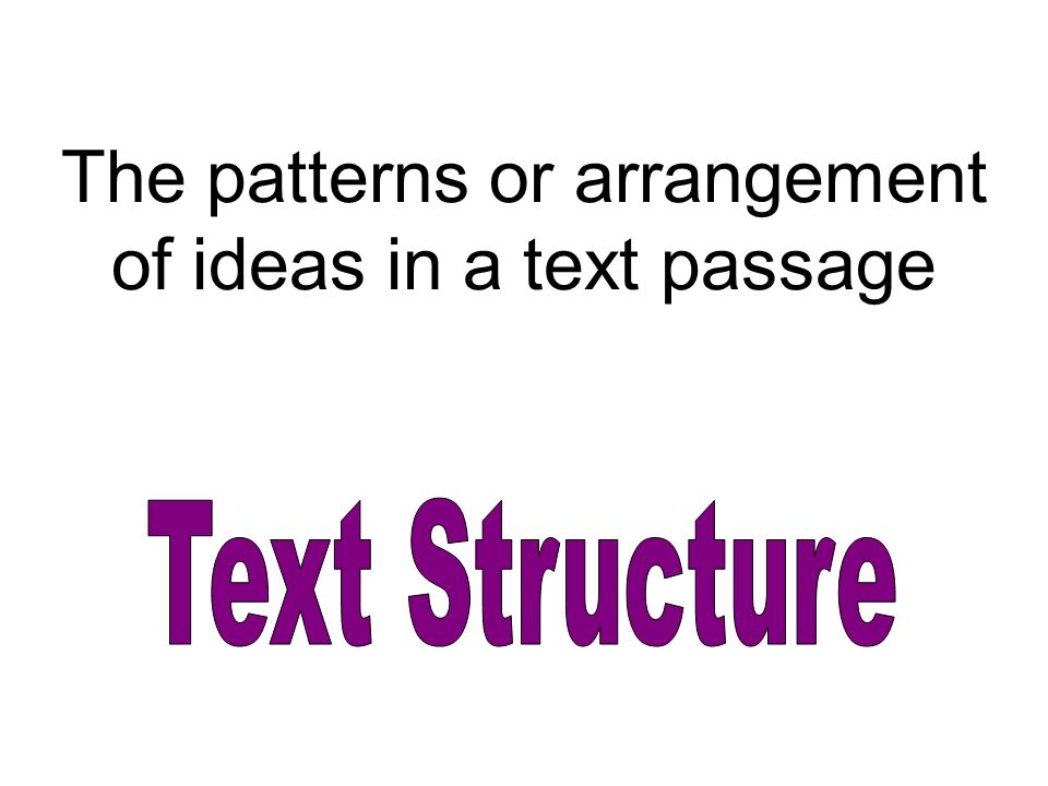 The patterns or arrangement of ideas in a text passage