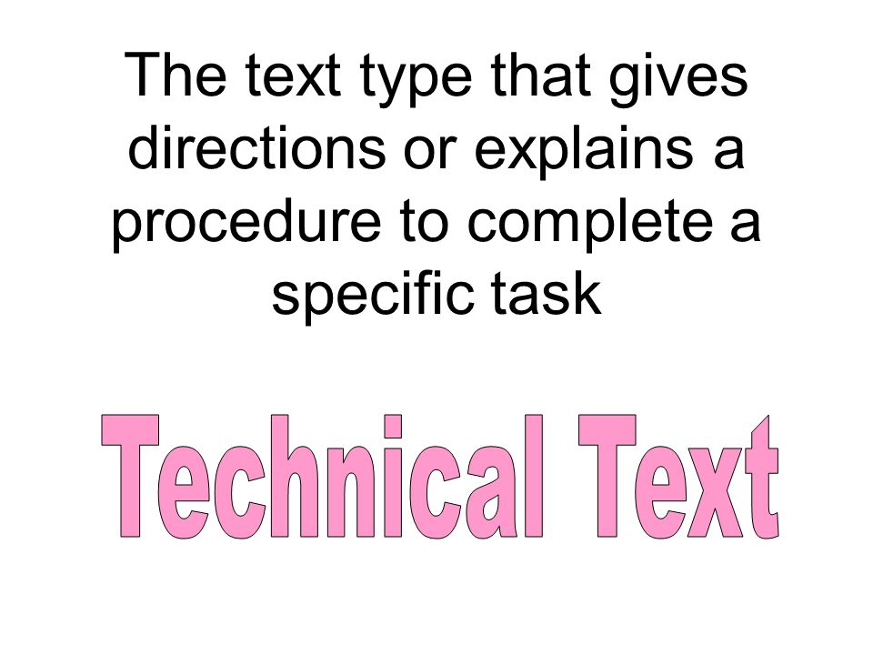 The text type that gives directions or explains a procedure to complete a specific task