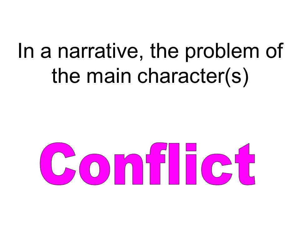 In a narrative, the problem of the main character(s)