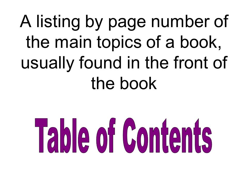 A listing by page number of the main topics of a book, usually found in the front of the book