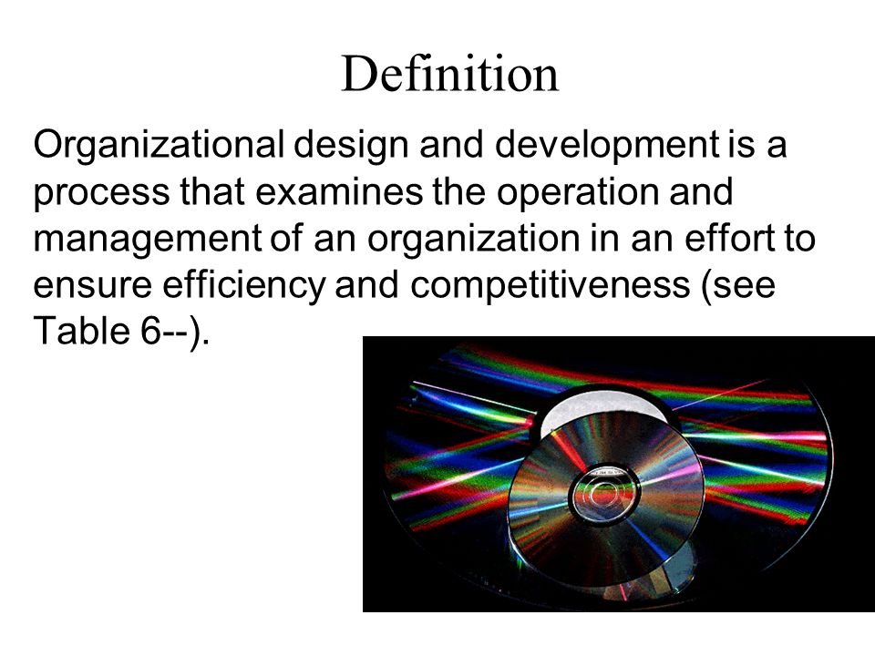 Organizational design and development is a process that examines the operation and management of an organization in an effort to ensure efficiency and
