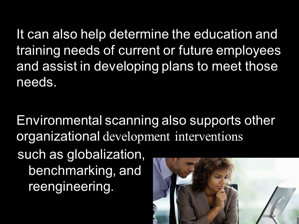 It can also help determine the education and training needs of current or future employees and assist in developing plans to meet those needs.
