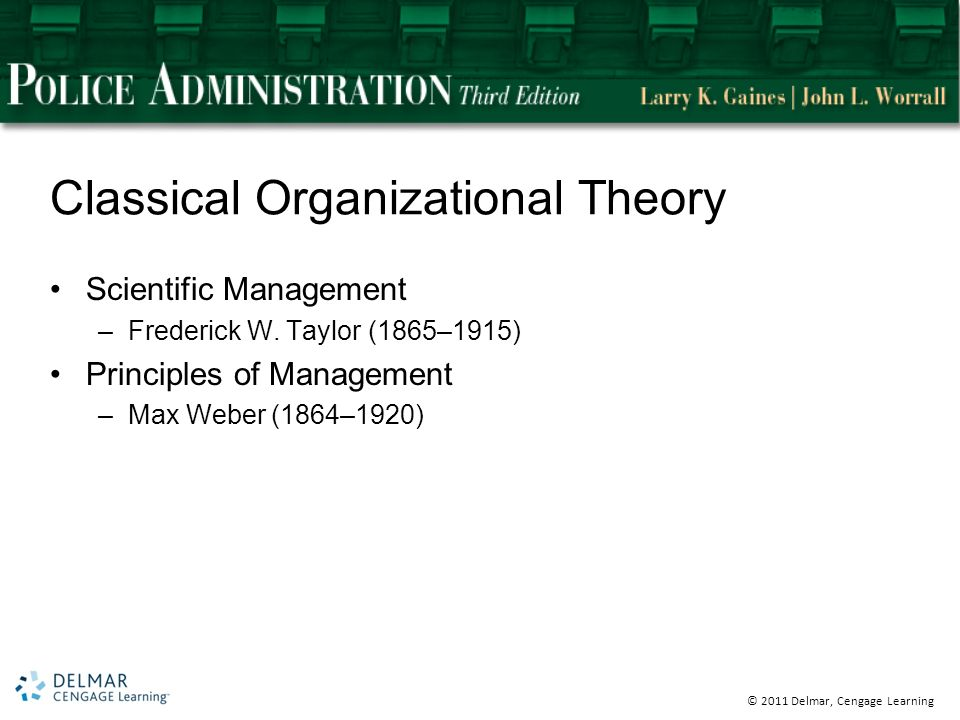© 2011 Delmar, Cengage Learning Classical Organizational Theory Scientific Management –Frederick W.