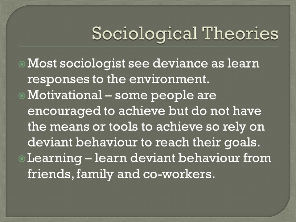  Most sociologist see deviance as learn responses to the environment.