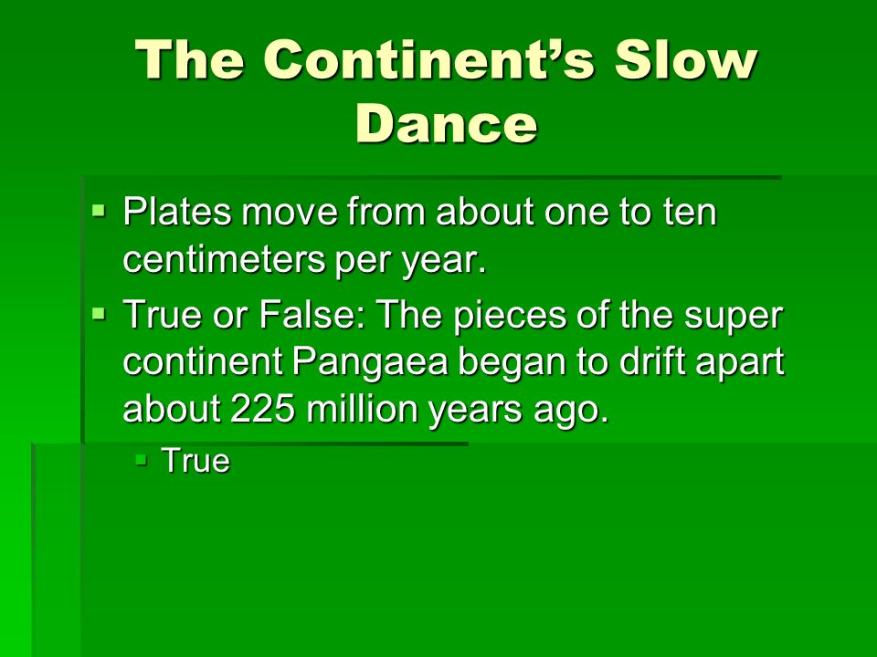 The Continent's Slow Dance  Plates move from about one to ten centimeters per year.