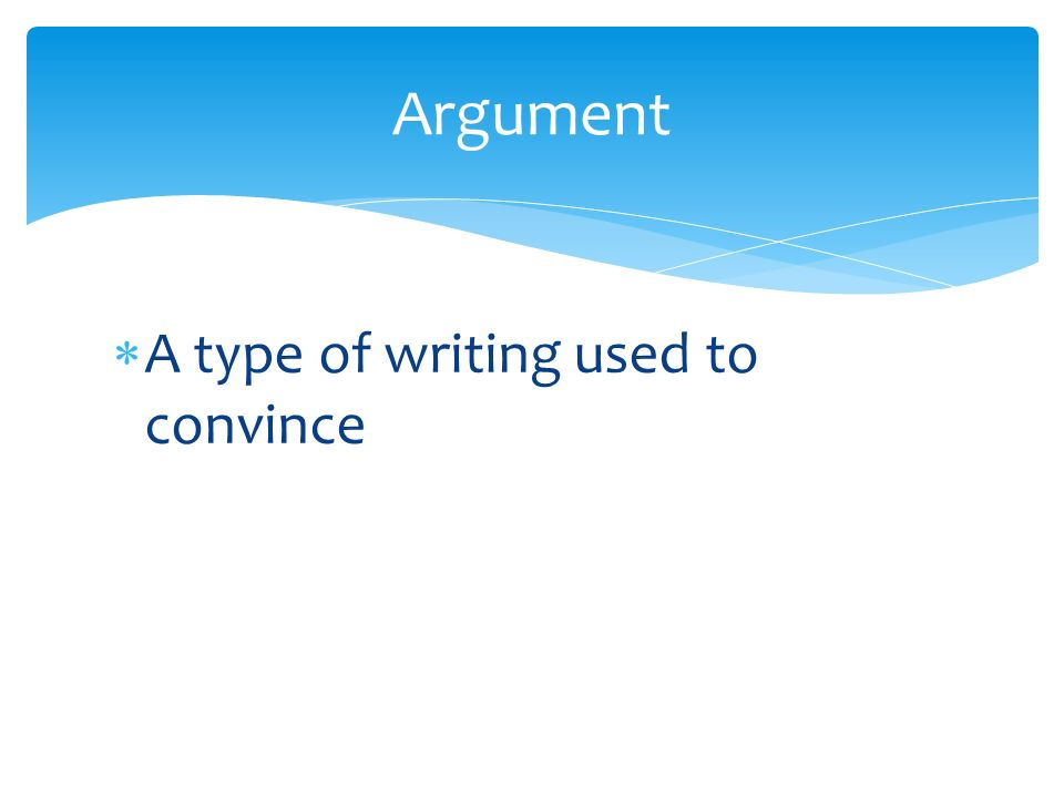  A type of writing used to convince Argument